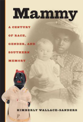 Mammy: A Century of Race, Gender, and Southern Memory 9780472034017