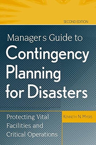 Manager's Guide to Contingency Planning for Disasters: Protecting Vital Facilities and Critical Operations 9780471358381