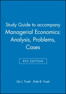 Managerial Economics, Study Guide: Analysis, Problems, Cases 9780471462477
