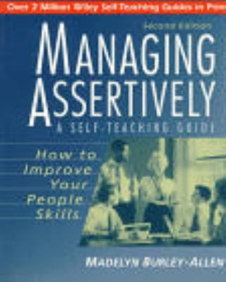 Managing Assertively: How to Improve Your People Skills: A Self-Teaching Guide 9780471039716