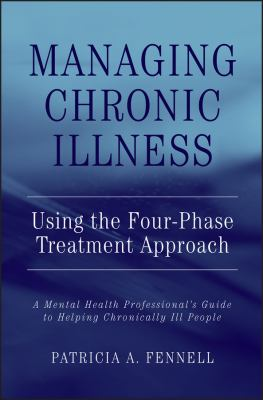 Managing Chronic Illness Using the Four-Phase Treatment Approach: A Mental Health Professional's Guide to Helping Chronically Ill People 9780471462774