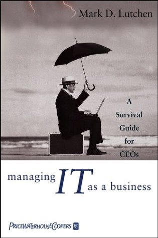 Managing IT as a Business: A Survival Guide for CEOs 9780471471042