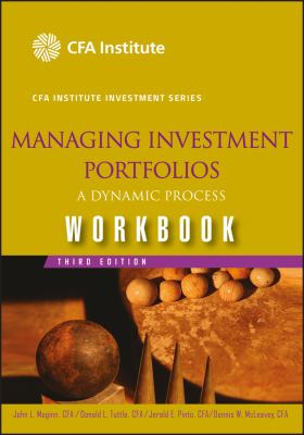 Managing Investment Portfolios: A Dynamic Process Workbook