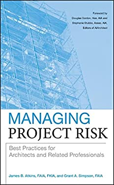 Managing Project Risk: Best Practices for Architects and Related Professionals 9780470273814