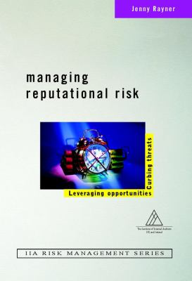 Managing Reputational Risk: Curbing Threats, Leveraging Opportunities 9780471499510
