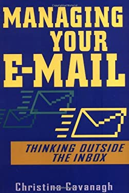 Managing Your E-mail: Thinking Outside the Inbox 9780471457381