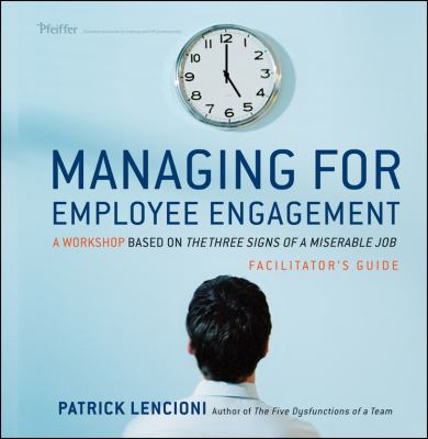 Managing for Employee Engagement: A Workshop Based on the Three Signs of a Miserable 9780470537282