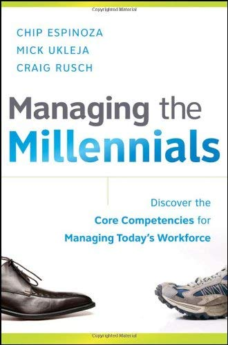 Managing the Millennials: Discover the Core Competencies for Managing Today's Workforce 9780470563939