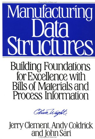 Manufacturing Data Structures: Building Foundations for Excellence with Bills of Materials and Process Information 9780471132691