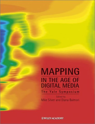 Mapping in the Age of Digital Media: The Yale Symposium 9780470850763