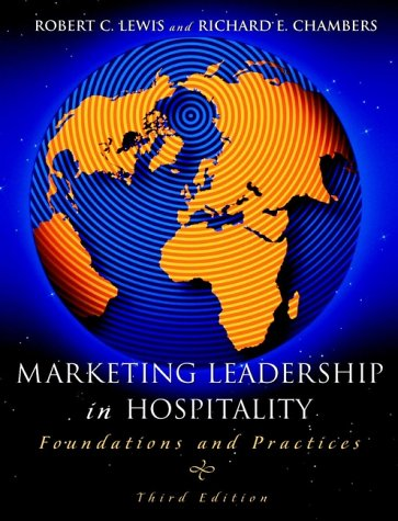 Marketing Leadership in Hospitality: Foundations and Practices Robert C. Lewis and Richard E. Chambers