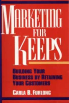 Marketing for Keeps: Building Your Business by Retaining Your Customers 9780471540175