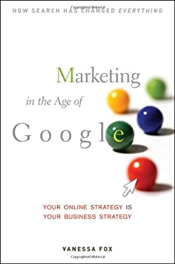Marketing in the Age of Google: Your Online Strategy Is Your Business Strategy 9780470537190