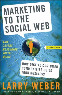 Marketing to the Social Web: How Digital Customer Communities Build Your Business 9780470410974