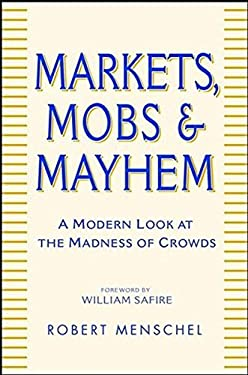 Markets, Mobs & Mayhem: A Modern Look at the Madness of Crowds 9780471233275