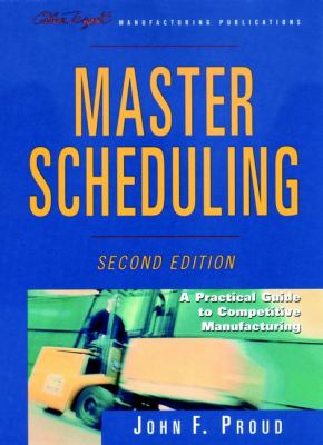 Master Scheduling: A Practical Guide to Competitive Manufacturing 9780471243229