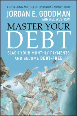 Master Your Debt: Slash Your Monthly Payments and Become Debt Free 9780470484241