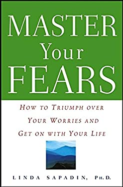 Master Your Fears: How to Triumph Over Your Worries and Get on with Your Life 9780471272724