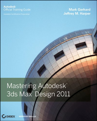 Mastering Autodesk 3ds Max Design 2011: Autodesk Official Training Guide 9780470882627