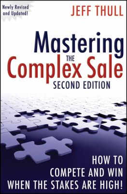 Mastering the Complex Sale: How to Compete and Win When the Stakes Are High! 9780470533116