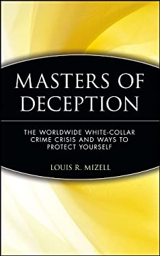 Masters of Deception: The Worldwide White-Collar Crime Crisis and Ways to Protect Yourself 9780471133551