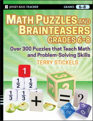 Math Puzzles and Brainteasers, Grades 6-8: Over 300 Puzzles That Teach Math and Problem-Solving Skills 9780470227206