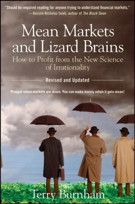 Mean Markets and Lizard Brains: How to Profit from the New Science of Irrationality 9780470343760