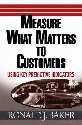 Measure What Matters to Customers : Using Key Predictive Indicators (KPIs)
