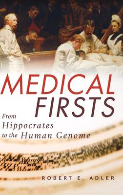 Medical Firsts: From Hippocrates to the Human Genome 9780471401759