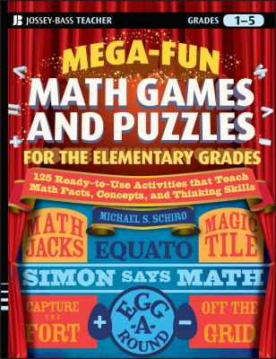 Mega-Fun Math Games and Puzzles for the Elementary Grades: Over 125 Activities That Teach Math Facts, Concepts, and Thinking Skills: Grades 1-5 9780470344750