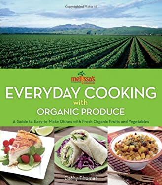 Melissa's Everyday Cooking with Organic Produce: A Guide to Easy-To-Make Dishes with Fresh Organic Fruits and Vegetables 9780470371053