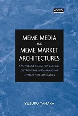 Meme Media and Meme Market Architectures: Knowledge Media for Editing, Distributing, and Managing Intellectual Resources 9780471453789