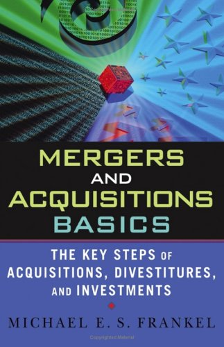 Mergers and Acquisitions Basics: The Key Steps of Acquisitions, Divestitures, and Investments 9780471675181