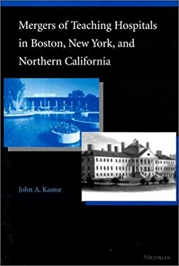 Mergers of Teaching Hospitals in Boston, New York, and Northern California 9780472111961