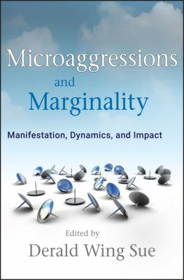 Microaggressions and Marginality: Manifestation, Dynamics, and Impact 9780470491393