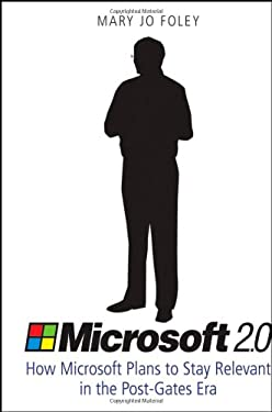 Microsoft 2.0: How Microsoft Plans to Stay Relevant in the Post-Gates Era 9780470191385