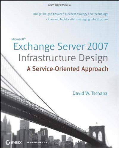 Microsoft Exchange Server 2007 Infrastructure Design: A Service-Oriented Approach 9780470224465