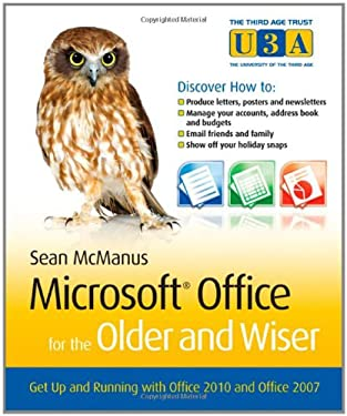 Microsoft Office for the Older and Wiser: Get Up and Running with Office 2010 and Office 2007 9780470711965