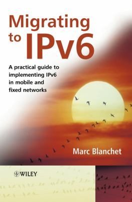 Migrating to IPv6: A Practical Guide to Implementing IPv6 in Mobile and Fixed Networks 9780471498926