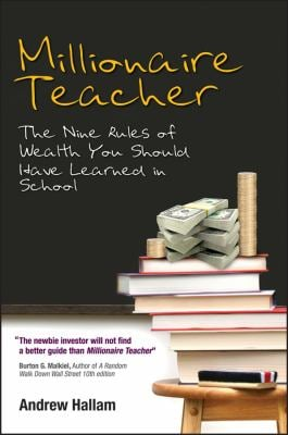 Millionaire Teacher: The Nine Rules of Wealth You Should Have Learned in School 9780470830062