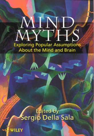 Mind Myths: Exploring Popular Assumptions about the Mind and Brain 9780471983033