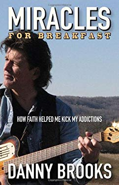 Miracles for Breakfast: How Faith Helped Me Kick My Addictions 9780470154137