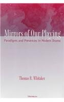 Mirrors of Our Playing: Paradigms and Presences in Modern Drama 9780472110254