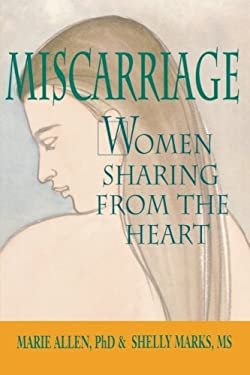 Miscarriage: Women Sharing from the Heart 9780471548348