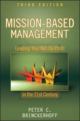 Mission-Based Management: Leading Your Not-For-Profit in the 21st Century 9780470432075
