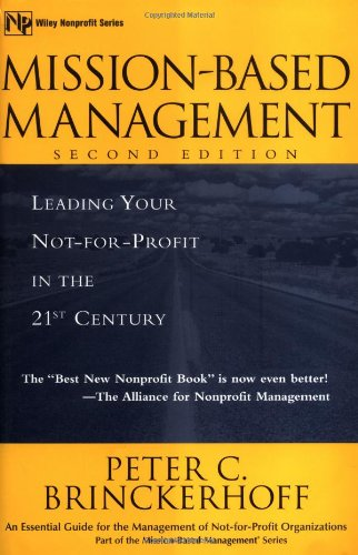 Mission-Based Management: Leading Your Not-For-Profit in the 21st Century 9780471390138