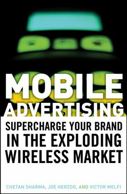 Mobile Advertising: Supercharge Your Brand in the Exploding Wireless Market 9780470185988