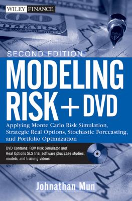 Modeling Risk: Applying Monte Carlo Risk Simulation, Strategic Real Options, Stochastic Forecasting, and Portfolio Optimization [With DVD]