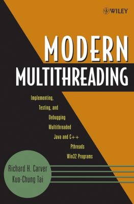 Modern Multithreading: Implementing, Testing, and Debugging Multithreaded Java and C++/Pthreads/WIN32 Programs 9780471725046