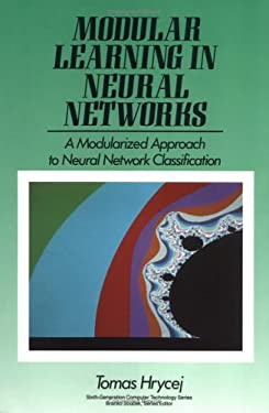 Modular Learning in Neural Networks: A Modularized Approach to Neural Network Classification 9780471571544